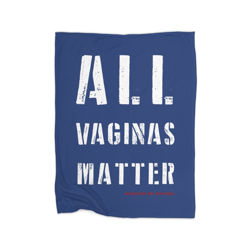 #AllVaginasMatter Home Blanket by Revolution Art Offensive