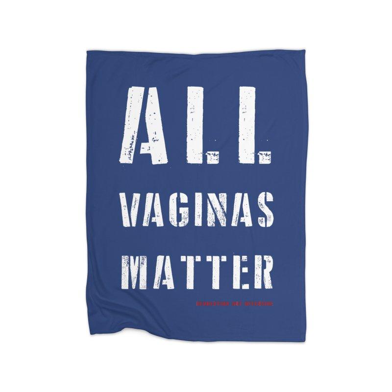 #AllVaginasMatter Home Blanket by Revolution Art Offensive
