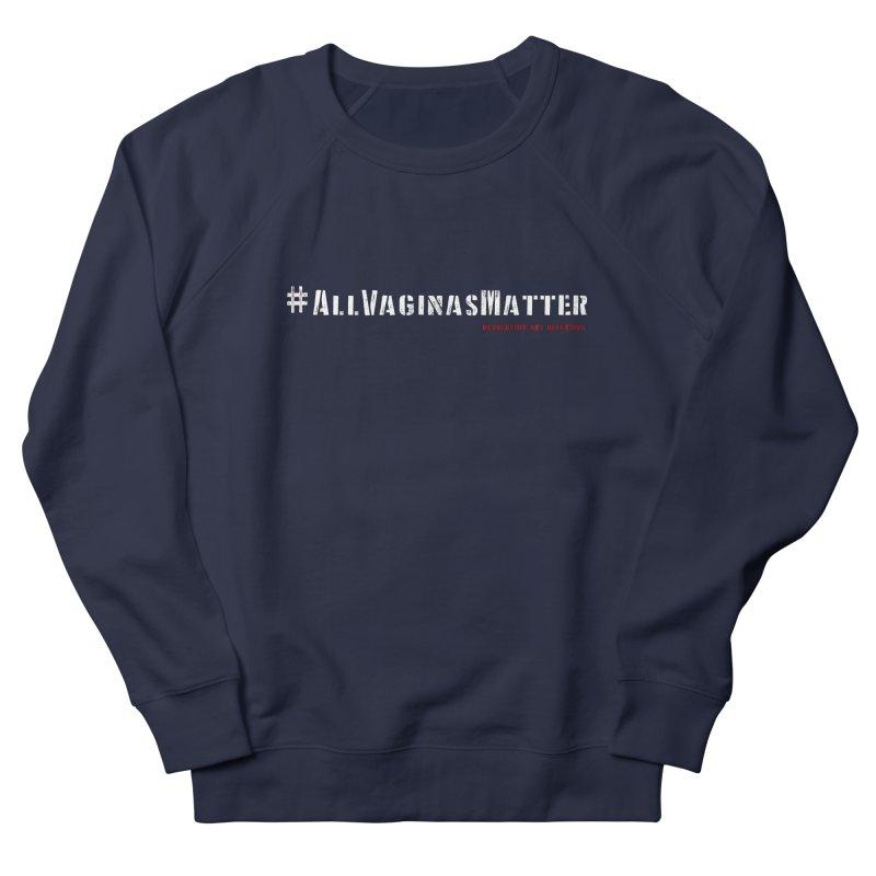 #AllVaginasMatter Women's Sweatshirt by Revolution Art Offensive