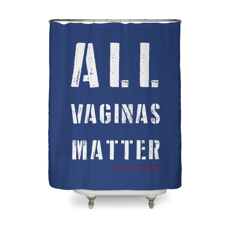 #AllVaginasMatter Home Shower Curtain by Revolution Art Offensive