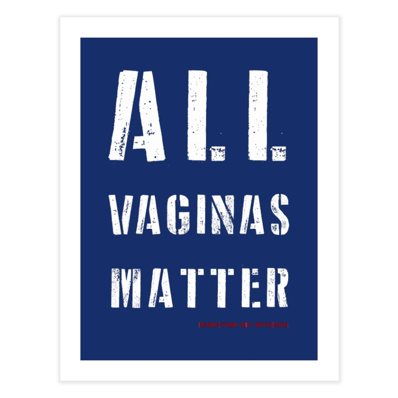 #AllVaginasMatter Home Fine Art Print by Revolution Art Offensive