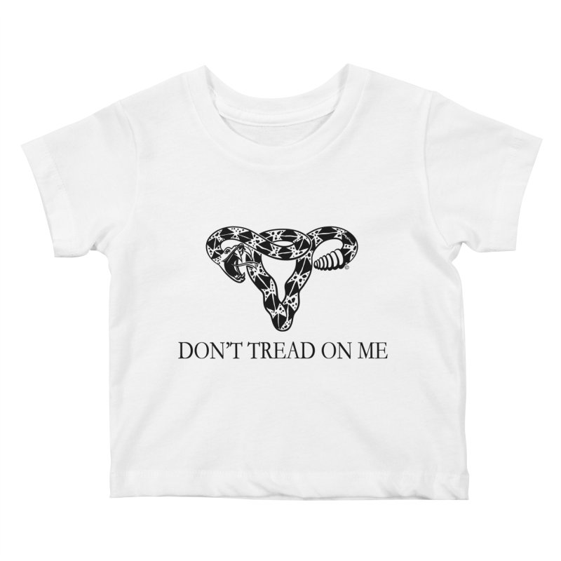 Don't Tread On Me Uterus Rattlesnake Kids Baby T-Shirt by Revolution Art Offensive