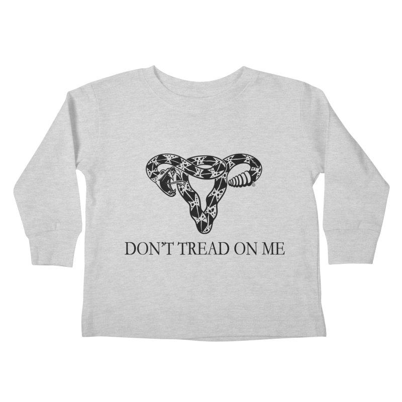 Don't Tread On Me Uterus Rattlesnake Kids Toddler Longsleeve T-Shirt by Revolution Art Offensive