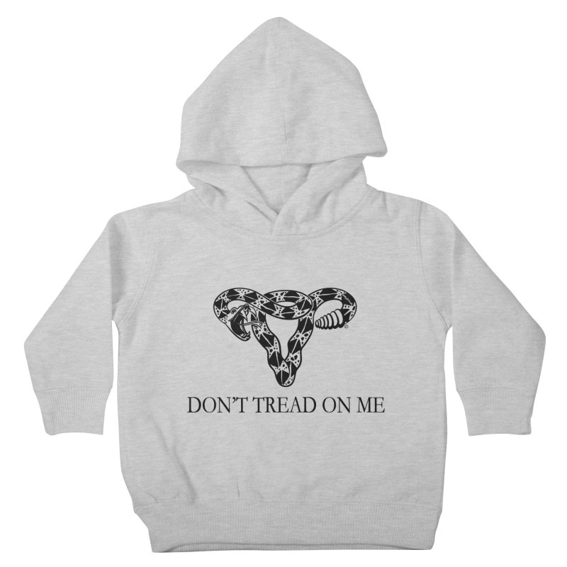 Don't Tread On Me Uterus Rattlesnake Kids Toddler Pullover Hoody by Revolution Art Offensive