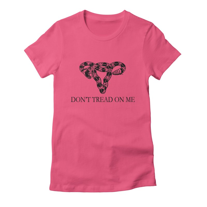 Don't Tread On Me Uterus Rattlesnake Women's Fitted T-Shirt by Revolution Art Offensive