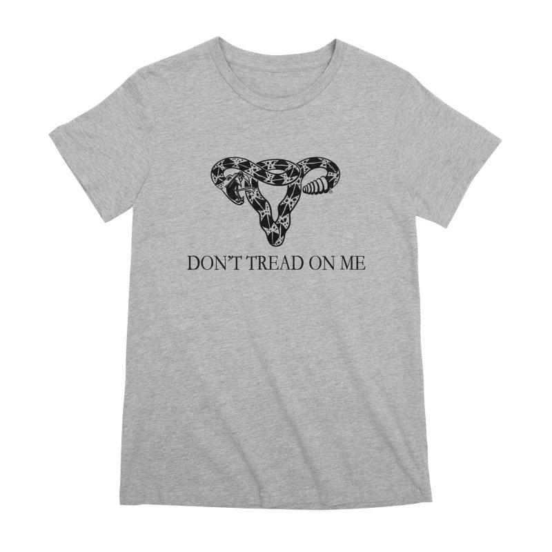 Don't Tread On Me Uterus Rattlesnake Women's Premium T-Shirt by Revolution Art Offensive