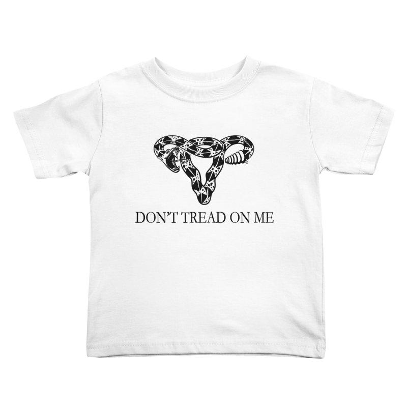 Don't Tread On Me Uterus Rattlesnake Kids Toddler T-Shirt by Revolution Art Offensive