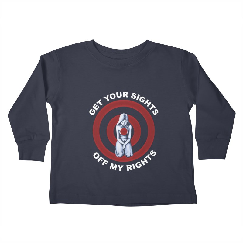 Marked - Get Your Sights Off My Rights - Text Kids Toddler Longsleeve T-Shirt by Revolution Art Offensive