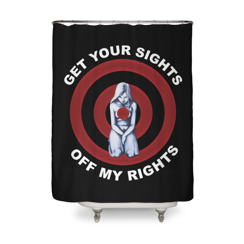 Marked - Get Your Sights Off My Rights - Text Home Shower Curtain by Revolution Art Offensive