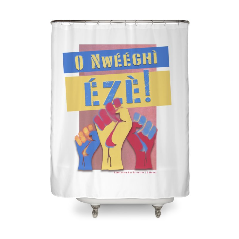 No Place for Kings Igbo in Color Home Shower Curtain by Revolution Art Offensive
