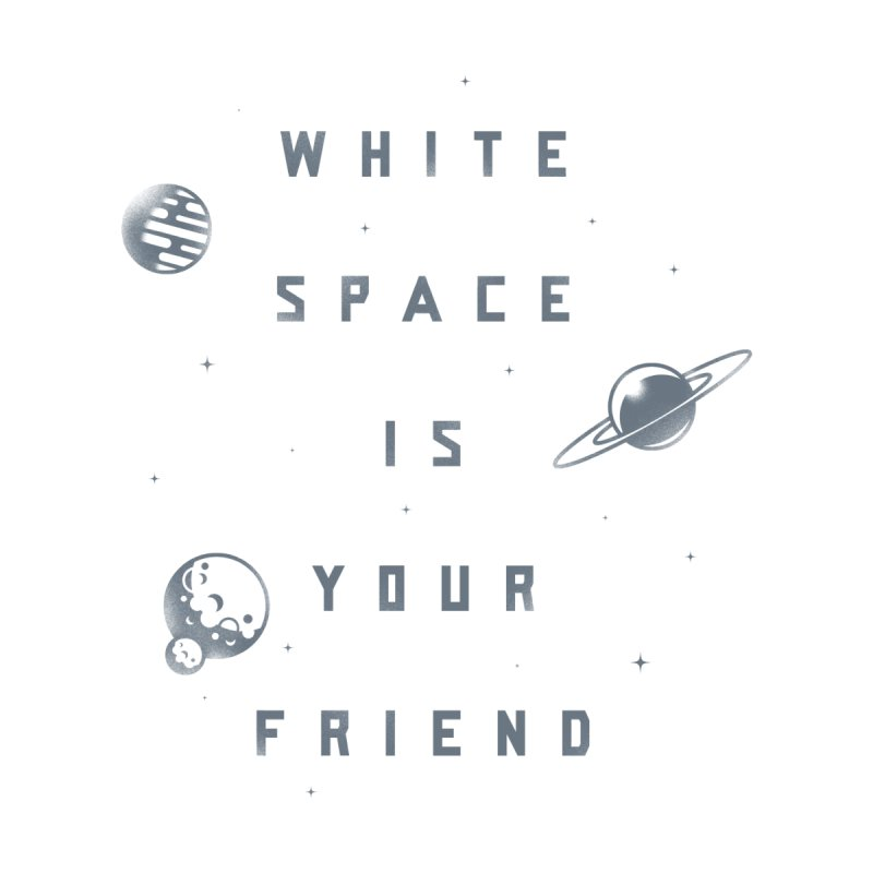 White Space is Your Friend   by Rex Rainey's Threadless Shop