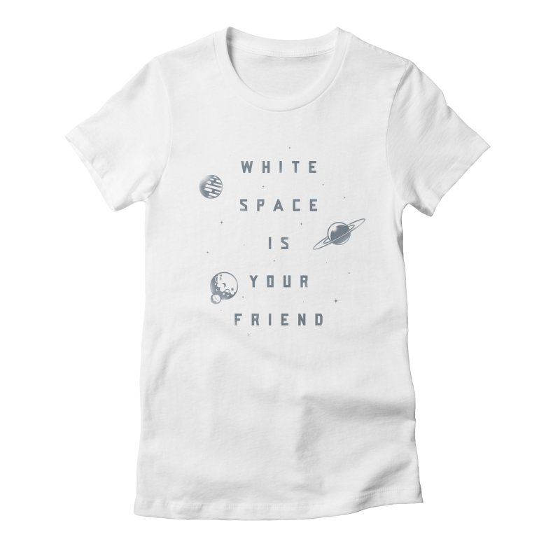 White Space is Your Friend Women's Fitted T-Shirt by Rex Rainey's Threadless Shop