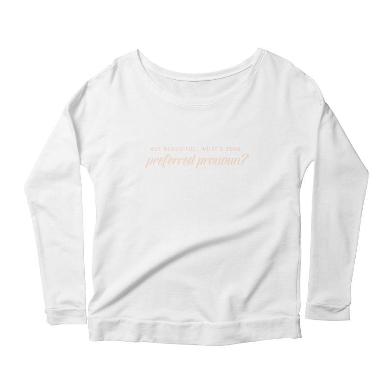 Hey Beautiful Women's Scoop Neck Longsleeve T-Shirt by Rhea Ewing's Artist Shop