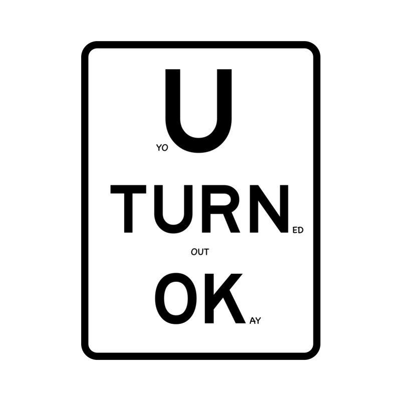 U Turn OK Sign by Richard Favaloro's Shop