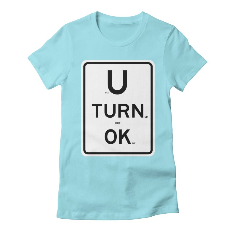 U Turn OK Sign Women's Fitted T-Shirt by Richard Favaloro's Shop
