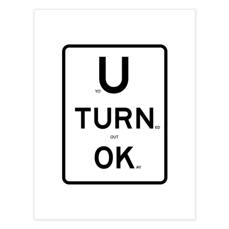 U Turn OK Sign Home Fine Art Print by Richard Favaloro's Shop
