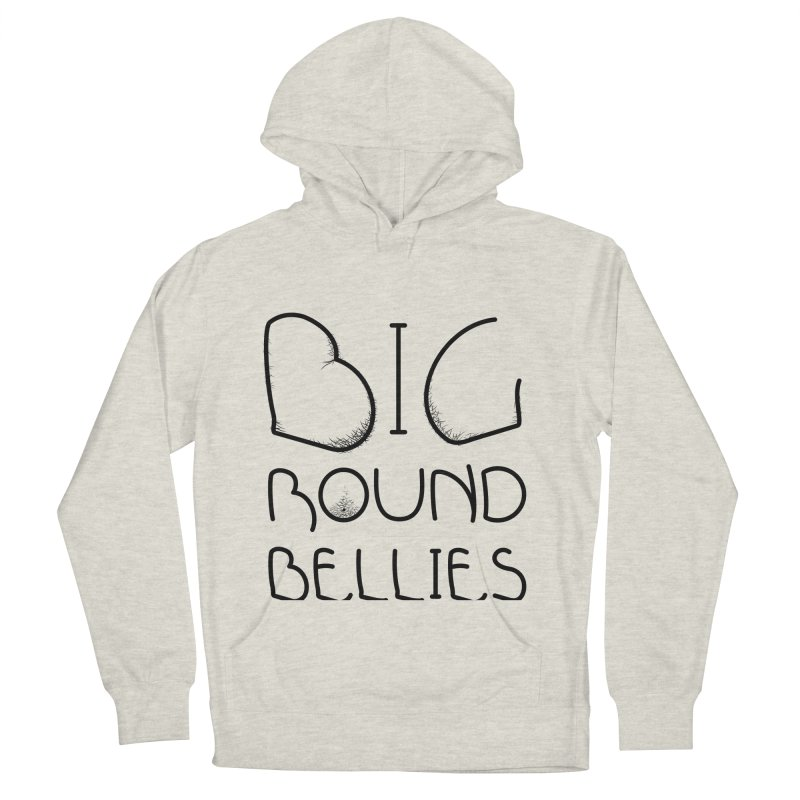 BIG ROUND BELLIES Women's Pullover Hoody by Richard Favaloro's Shop