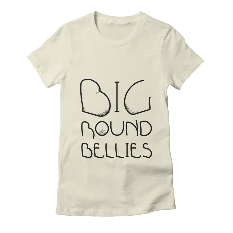 BIG ROUND BELLIES Women's Fitted T-Shirt by Richard Favaloro's Shop