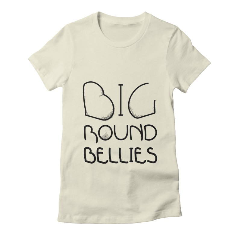 BIG ROUND BELLIES (BOLDER) Women's Fitted T-Shirt by Richard Favaloro's Shop