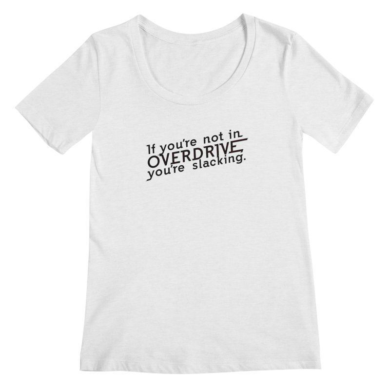 Overdrive Women's Regular Scoop Neck by Richard Favaloro's Shop