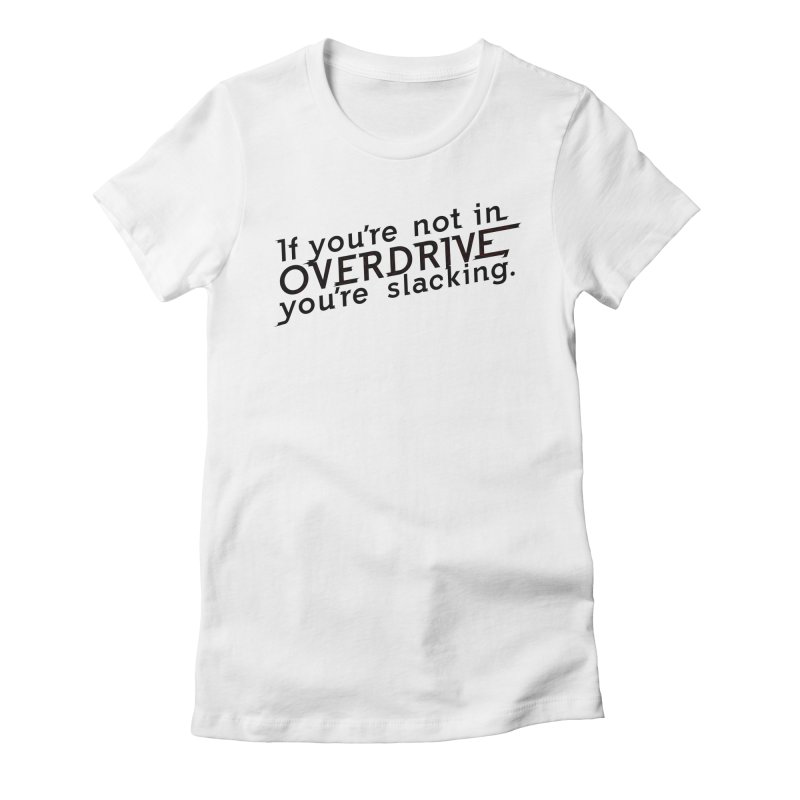 Overdrive Women's T-Shirt by Richard Favaloro's Shop
