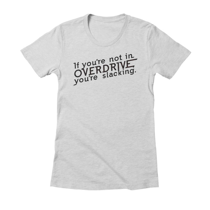 Overdrive Women's Fitted T-Shirt by Richard Favaloro's Shop