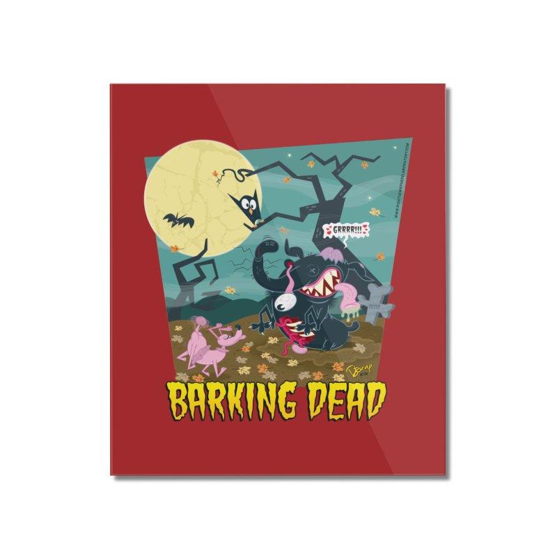 Barking Dead Home Mounted Acrylic Print by righthemispherelaboratory's Shop