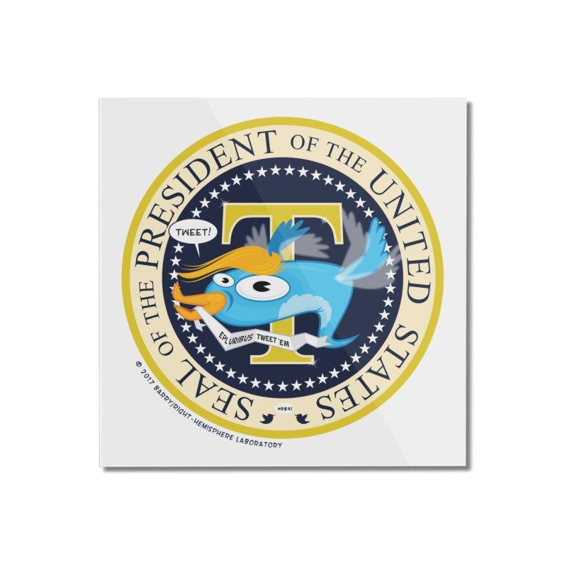 Trump POTUS Seal Home Mounted Acrylic Print by righthemispherelaboratory's Shop