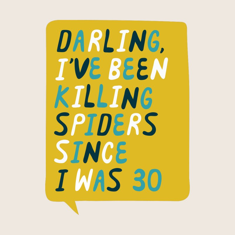 Darling, I've been killing spiders since I was 30 by Rinee Shah is trying to sell you something.