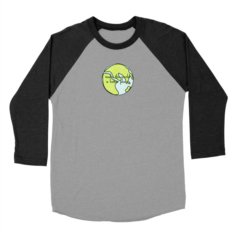 The World a Better Place Women's Baseball Triblend Longsleeve T-Shirt by riverofchi's Artist Shop