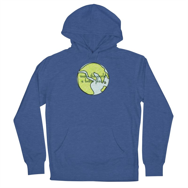 The World a Better Place Men's French Terry Pullover Hoody by riverofchi's Artist Shop