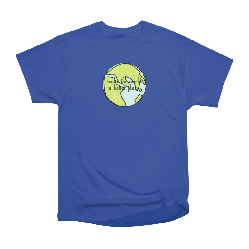 The World a Better Place Men's Heavyweight T-Shirt by riverofchi's Artist Shop