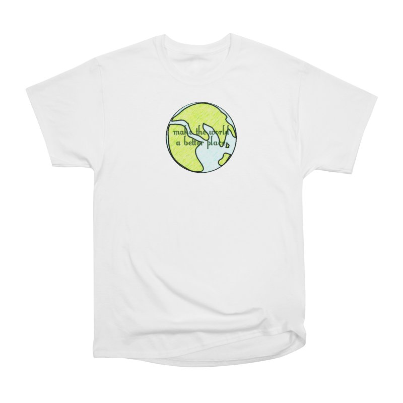 The World a Better Place Women's T-Shirt by riverofchi's Artist Shop