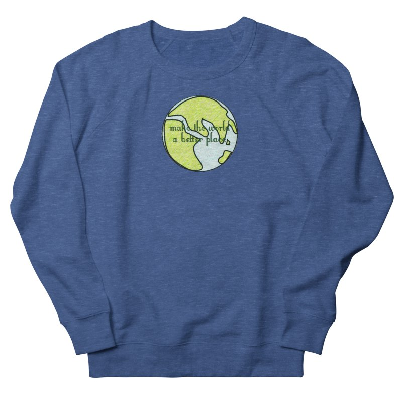 The World a Better Place Women's Sweatshirt by riverofchi's Artist Shop