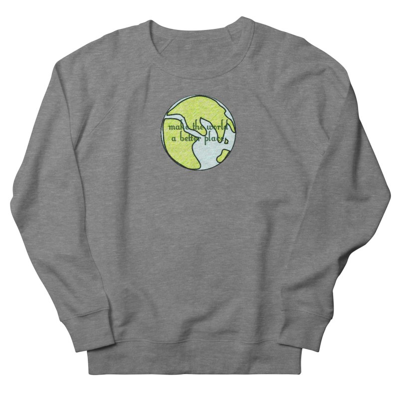 The World a Better Place Women's French Terry Sweatshirt by riverofchi's Artist Shop