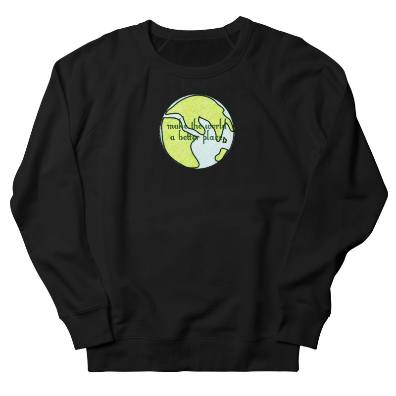 The World a Better Place Men's French Terry Sweatshirt by riverofchi's Artist Shop