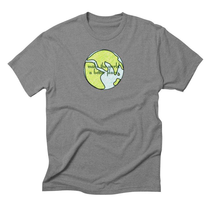 The World a Better Place Men's Triblend T-Shirt by riverofchi's Artist Shop
