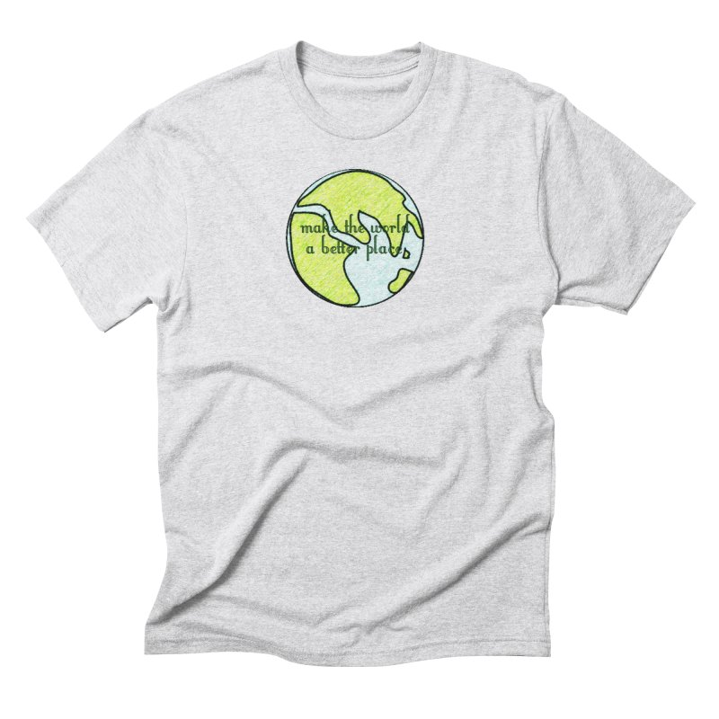 The World a Better Place Men's Triblend T-Shirt by riverofchi's Artist Shop