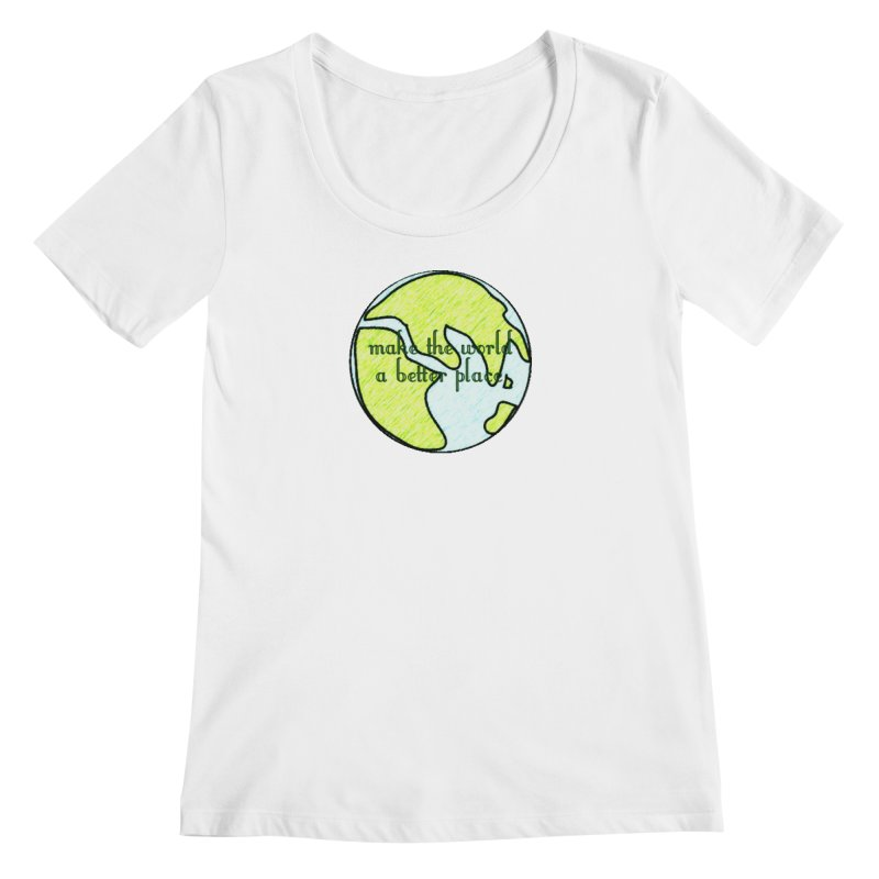 The World a Better Place Women's Regular Scoop Neck by riverofchi's Artist Shop