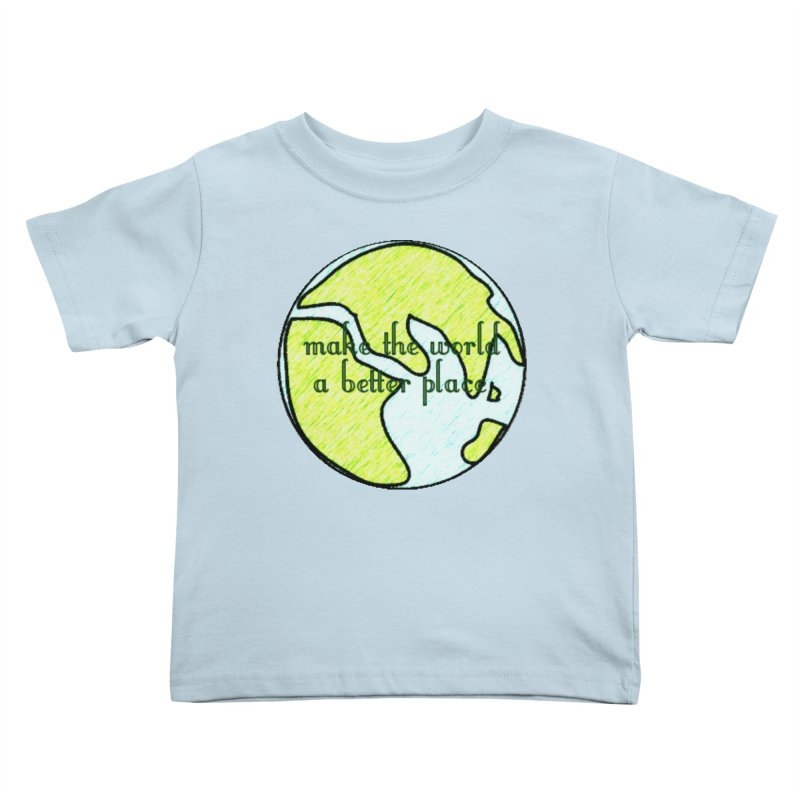 The World a Better Place Kids Toddler T-Shirt by riverofchi's Artist Shop