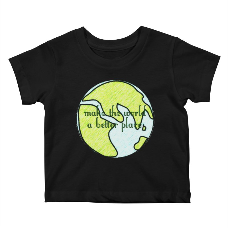 The World a Better Place Kids Baby T-Shirt by riverofchi's Artist Shop