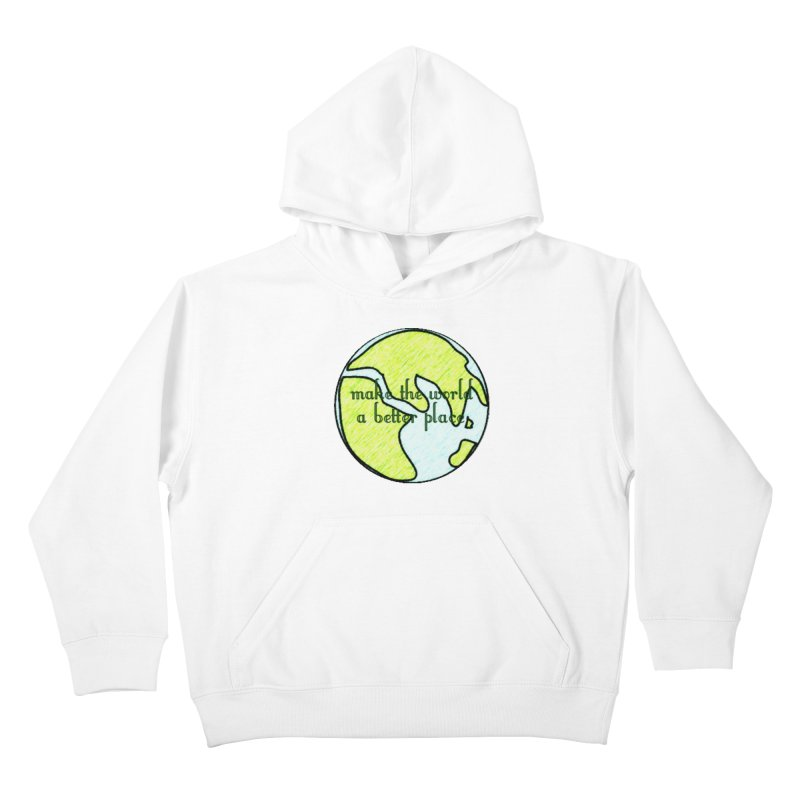 The World a Better Place Kids Pullover Hoody by riverofchi's Artist Shop