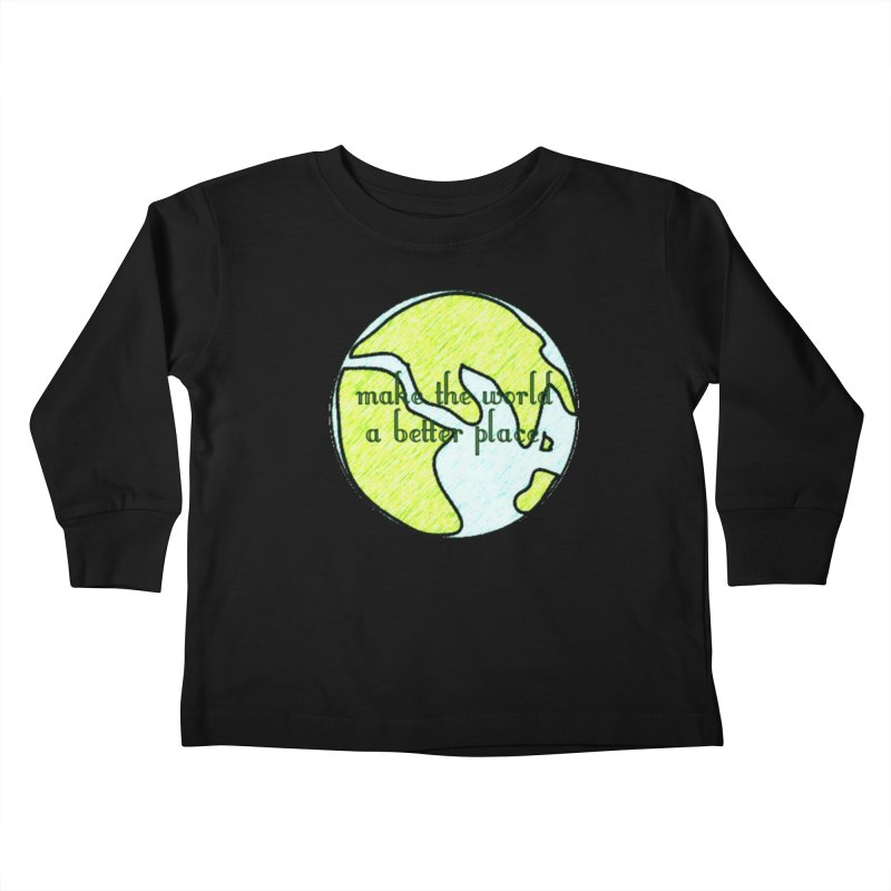 The World a Better Place Kids Toddler Longsleeve T-Shirt by riverofchi's Artist Shop
