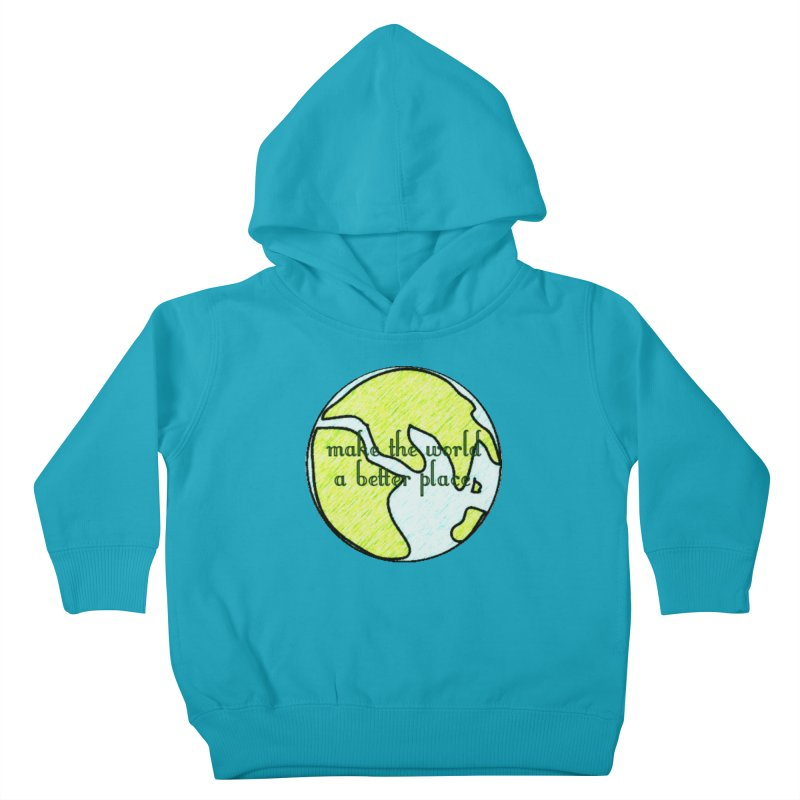 The World a Better Place Kids Toddler Pullover Hoody by riverofchi's Artist Shop