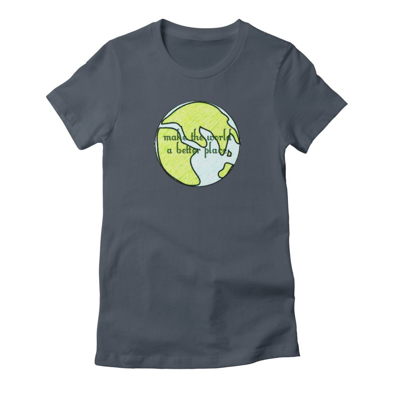 The World a Better Place in Women's Fitted T-Shirt Denim by riverofchi's Artist Shop