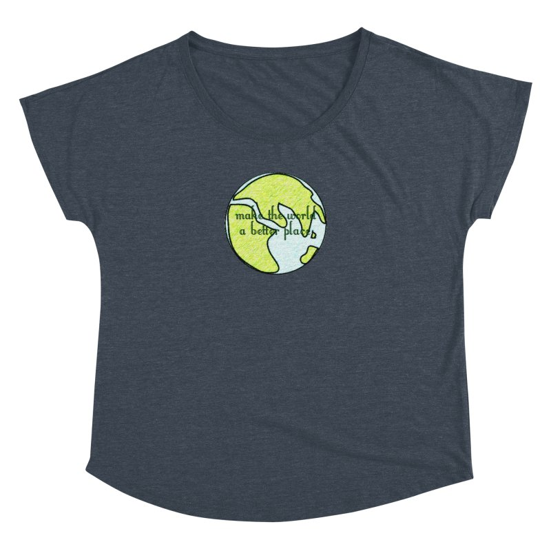 The World a Better Place Women's Dolman Scoop Neck by riverofchi's Artist Shop
