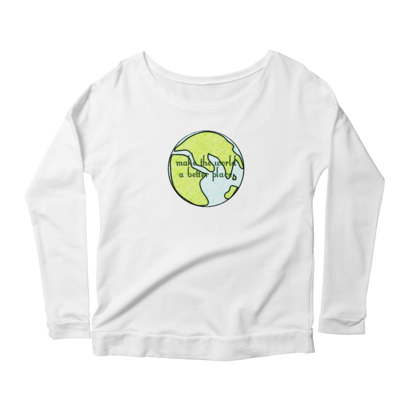 The World a Better Place Women's Scoop Neck Longsleeve T-Shirt by riverofchi's Artist Shop