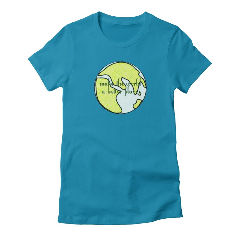 The World a Better Place Women's Fitted T-Shirt by riverofchi's Artist Shop