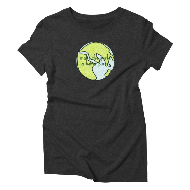 The World a Better Place Women's Triblend T-Shirt by riverofchi's Artist Shop