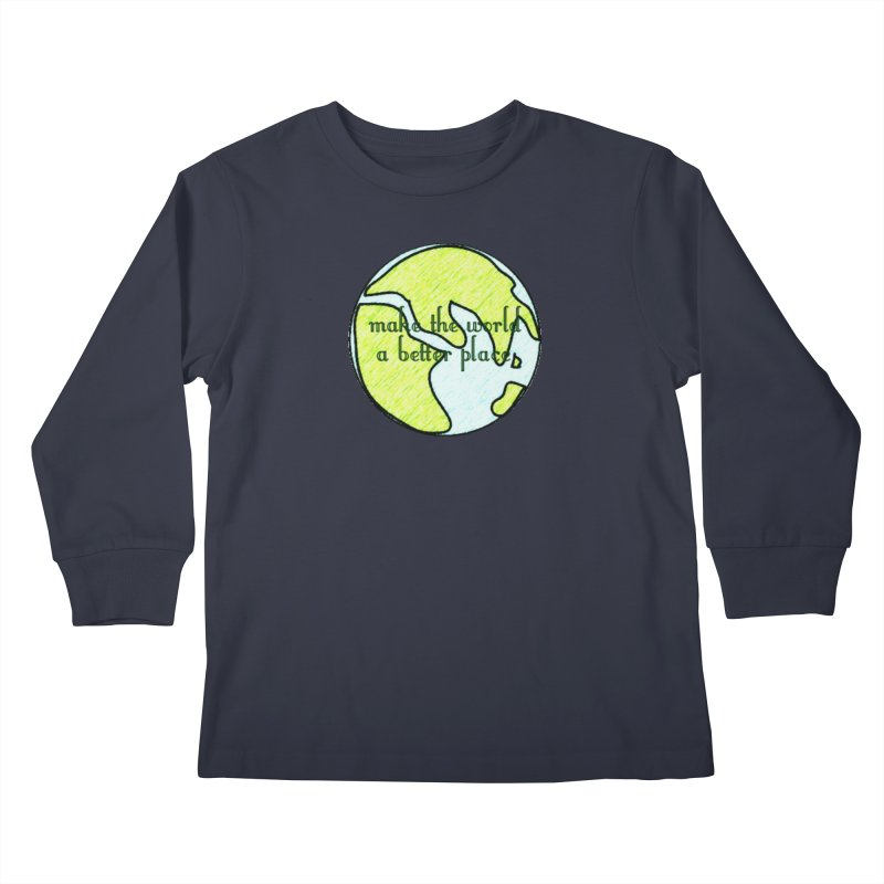 The World a Better Place Kids Longsleeve T-Shirt by riverofchi's Artist Shop